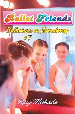Ballet Friends #7 Ballerinas on Broadway - Michaels, Kitty