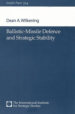 Ballistic-Missile Defence and Strategic Stability - Wilkening, Dean A
