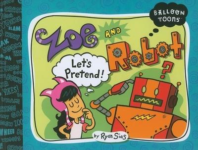 Balloon Toons: Zoe and Robot - Sias, Ryan