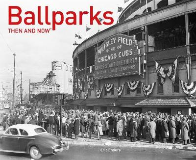 Ballparks Then and Now - Enders, Eric