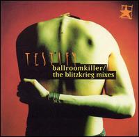 Ballroomkiller/The Blitzkrieg Mixes - Testify
