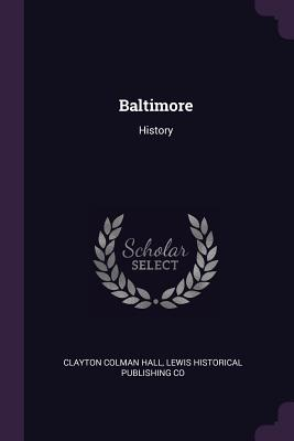 Baltimore: History - Hall, Clayton Colman, and Co, Lewis Historical Publishing