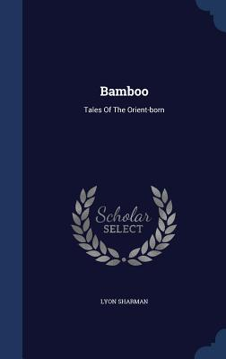 Bamboo: Tales of the Orient-Born - Sharman, Lyon