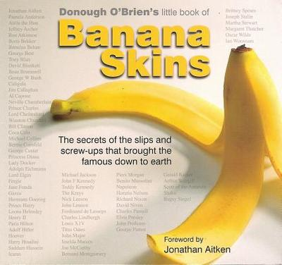 Banana Skins: The Secrets of the Slip-Ups and Screw-Ups That Brought the Famous Down to Earth - O'Brien, Donough