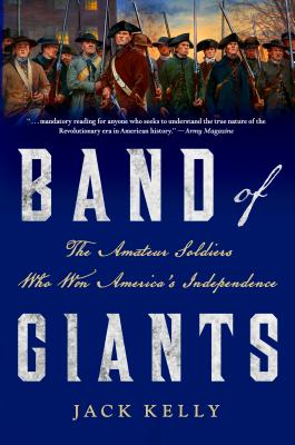 Band of Giants: The Amateur Soldiers Who Won America's Independence - Kelly, Jack, EMT