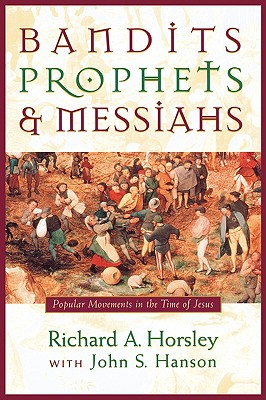 Bandits, Prophets, and Messiahs: Popular Movements at the Time of Jesus - Horsley, Richard A