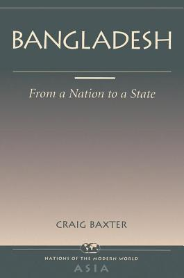 Bangladesh: From a Nation to a State - Baxter, Craig