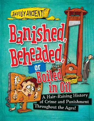 Banished, Beheaded, or Boiled in Oil: A Hair-Raising History of Crime and Punishment Throughout the Ages! - Tonge, Neil