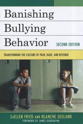 Banishing Bullying Behavior: Transforming the Culture of Peer Abuse - Fried, Suellen, and Sosland, Blanche