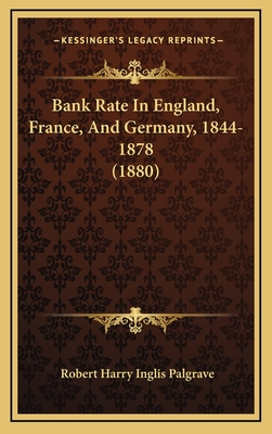 Bank Rate in England, France, and Germany, 1844-1878 (1880) - Palgrave, Robert Harry Inglis, Sir