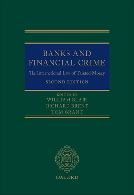 Banks and Financial Crime: The International Law of Tainted Money - Brent, Richard (Editor), and Grant, Tom (Editor), and Blair, William (Editor)