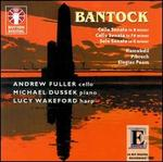 Bantock: Cello Sonata in B Minor; Sonata in F Sharp Minor; Solo Sonata in G Minor