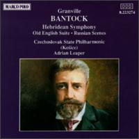 Bantock: Hebridean Symphony/Old English Suite/Russian Scenes - Czecho-Slovak State Philharmonic Orchestra (Kosice); Adrian Leaper (conductor)