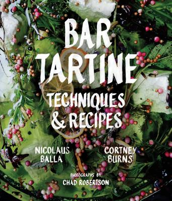 Bar Tartine: Techniques & Recipes - Burns, Cortney, and Balla, Nicolaus, and Newberry, Jan