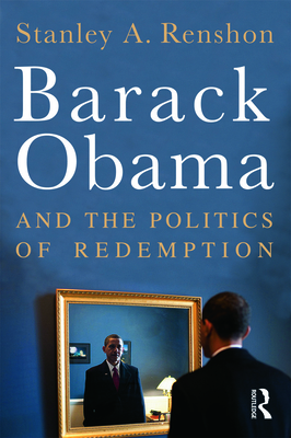 Barack Obama and the Politics of Redemption - Renshon, Stanley A, Professor