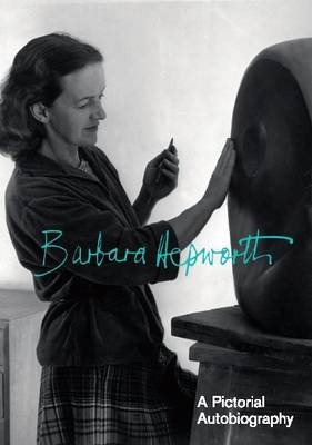 Barbara Hepworth Pictorial Autobiography - Hepworth, Barbara