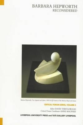 Barbara Hepworth Reconsidered - Thistlewood, David (Editor), and Tate Gallery Liverpool