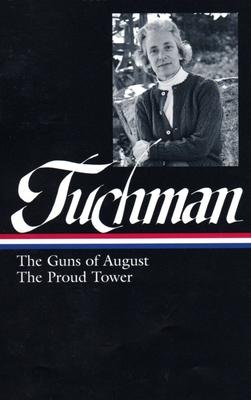 Barbara Tuchman: The Guns of August & the Proud Tower - Tuchman, Barbara Wertheim, and MacMillan, Margaret (Editor)