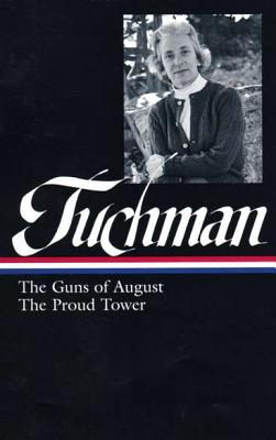 Barbara W. Tuchman: The Guns of August, the Proud Tower - MacMillan, Margaret (Editor)