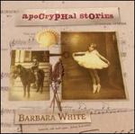 Barbara White: Apocryphal Stories