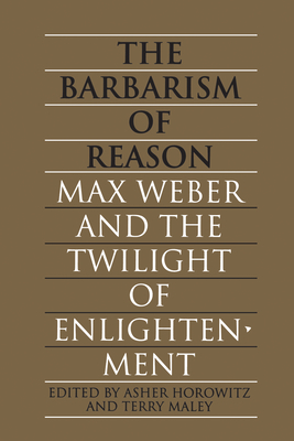 Barbarism of Reason - Horowitz, Asher (Editor), and Maley, Terry (Editor)