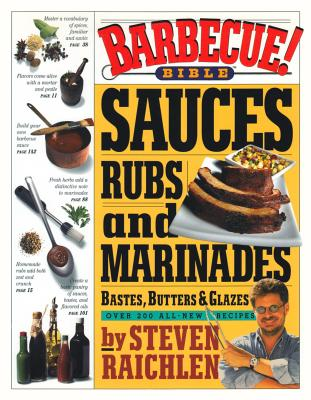 Barbecue Bible: Sauces, Rubs and Marinades, Bastes, Butters & Glazes - Raichlen, Steven