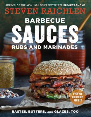 Barbecue Sauces, Rubs, and Marinades--Bastes, Butters & Glazes, Too - Raichlen, Steven