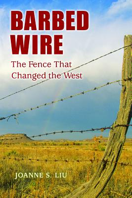 Barbed Wire: The Fence That Changed the West - Liu, Joanne S