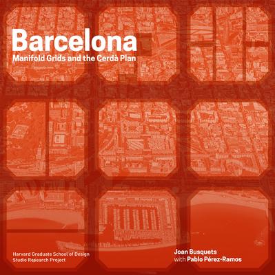 Barcelona: Manifold Grids and the Creda Plan - Busquets, Joan, and Perez-Ramos, Pablo