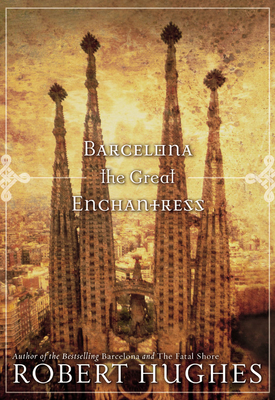 Barcelona the Great Enchantress - Hughes, Robert
