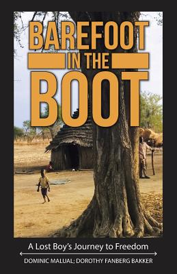 Barefoot in the Boot: A Lost Boy's Journey to Freedom - Malual, Dominic, and Bakker, Dorothy Fanberg