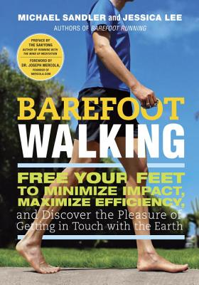 Barefoot Walking: Free Your Feet to Minimize Impact, Maximize Efficiency, and Discover the Pleasure of Getting in Touch with the Earth - Sandler, Michael, and Lee, Jessica