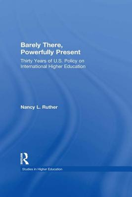 Barely There, Powerfully Present: Years of Us Policy on International Higher Education - Ruther, Nancy L.