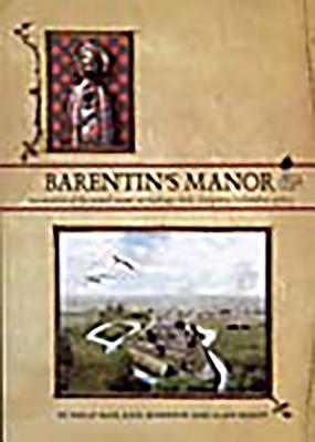 Barentin's Manor: Excavations of the Moated Manor at Hardings Field, Chalgrove, Oxfordshire 1976-9 - Page, Philip, and Atherton, Kate, and Hardy, Alan