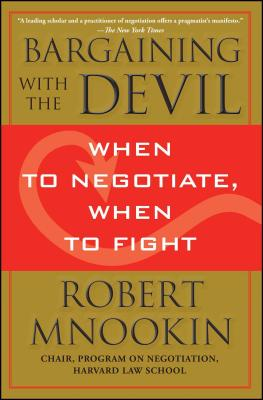 Bargaining with the Devil: When to Negotiate, When to Fight - Mnookin, Robert