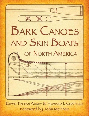 Bark Canoes and Skin Boats of North America - Adney, Edwin Tappan, and Chapelle, Howard, and Adney, Tappan