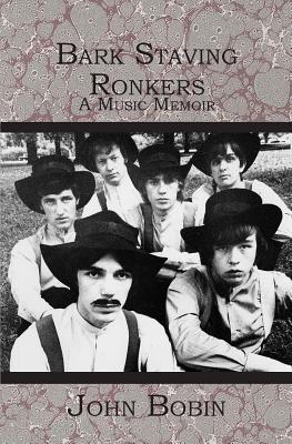 Bark Staving Ronkers: A Music Memoir - Bobin, John