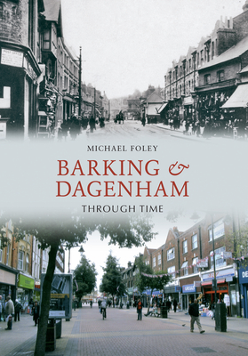 Barking and Dagenham Through Time - Foley, Michael