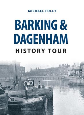Barking & Dagenham History Tour - Foley, Michael