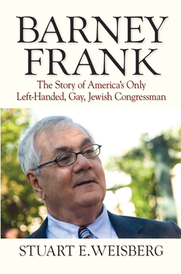 Barney Frank: The Story of America's Only Left-Handed, Gay, Jewish Congressman - Weisberg, Stuart E