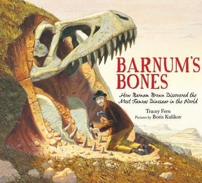 Barnum's Bones: How Barnum Brown Discovered the Most Famous Dinosaur in the World - Fern, Tracey