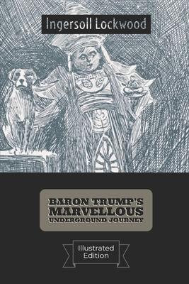 Baron Trump's Marvellous Underground Journey(Illustrated) - Lockwood, Ingersoll