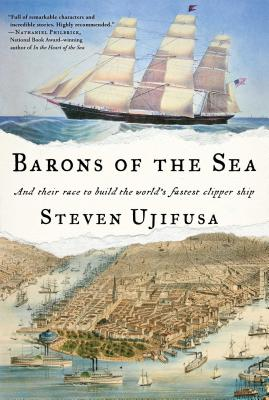 Barons of the Sea: And Their Race to Build the World's Fastest Clipper Ship - Ujifusa, Steven