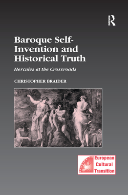 Baroque Self-Invention and Historical Truth: Hercules at the Crossroads - Braider, Christopher