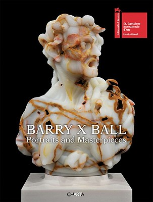 Barry X Ball: Portraits and Masterpieces - Criqui, Jean-Pierre (Text by), and Poldi, Gianluca (Text by), and Romanelli, Giandomenico (Text by)
