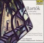 Bartók: Concerto for Orchestra; Four Orchestral Pieces; Hungarian Peasant Songs