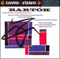 Bartók: Concerto for Orchestra; Music for Strings, Percussion and Celesta; Hungarian Sketches - Chicago Symphony Orchestra; Fritz Reiner (conductor)