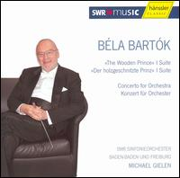 Bartók: The Wooden Prince, Ballet Suite; Concerto for Orchestra - SWR Baden-Baden and Freiburg Symphony Orchestra; Michael Gielen (conductor)