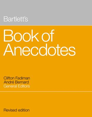 Bartlett's Book of Anecdotes - Fadiman, Clifton (Editor), and Bernard, Andre (Editor)