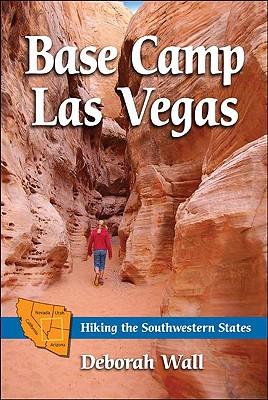 Base Camp Las Vegas: Hiking the Southwestern States - Wall, Deborah